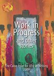 Work in Progress and other Stories: The Caine Prize for African Writing 2009