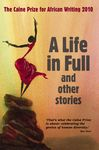 A Life in Full and other Stories: The Caine Prize for African Writing 2010