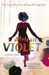 African Violet and other Stories: The Caine Prize for African Writing 2012