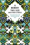A Memory This Size and other Stories: The Caine Prize for African Writing 2013