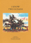I Know Two Sudans: An Anthology of Creative Writing from Sudan and South Sudan