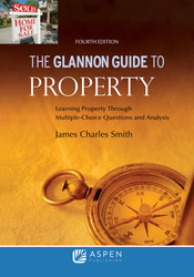 Cover image of Glannon Guide to Property: Learning Property Through Multiple-Choice Questions and Analysis, Fourth Edition