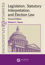 Cover image of Examples & Explanations for  Legislation, Statutory Interpretation, and Election Law, Second Edition