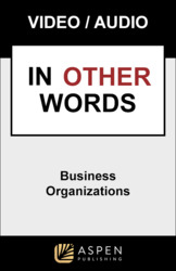 Business Organizations: In Other Words Video Series