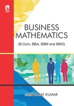 Cover image of Business Mathematics (For B.Com, BBA, BBM and BMS)