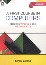 Cover image of A FIRST COURSE IN COMPUTERS (BASED ON WINDOWS 8 AND MS OFFICE 2013)