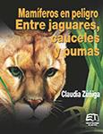 Mamíferos en peligro. Entre jaguares, cauceles y pumas