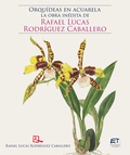 Orquídeas en acuarela: la obra inédita de Rafael Lucas Rodríguez Caballero / Orchids in watercolor: the unpublished work of Rafael Lucas Rodríguez Caballero