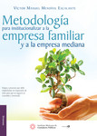 Metodología para institucionalizar a la empresa familiar y a la empresa mediana, 1a edición 2015