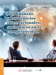 Las finanzas y los negocios internacionales, su impacto en la competitividad