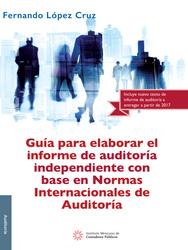 Guía para elaborar el informe de auditoría independiente con base en Normas Internacionales de Auditoría, 1a edición 2016