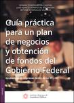 Guía práctica para un plan de negocios y obtención de fondos del Gobierno Federal, 2a edición 2016