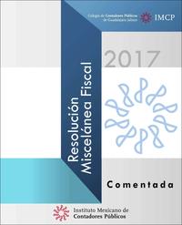 Resolución Miscelánea Fiscal 2017. Comentada