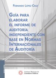 Guía para elaborar el informe de auditoría independiente con base en Normas Internacionales de Auditoría,2a edición 2018