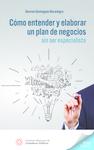 Cómo entender y elaborar un plan de negocios sin ser especialista.