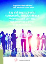 Ley del Seguro Social comentada, correlacionada y tematizada con sus reglamentos y otros ordenamientos