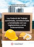 Ley Federal del Trabajo comentada, correlacionada y tematizada con sus reglamentos y otros ordenamientos