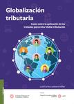 Globalización tributaria. Casos sobre la aplicación de los tratados para evitar doble tributación
