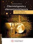 Ciberinteligencia y cibercontrainteligencia. Aplicación e impacto en la seguridad nacional
