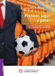 Planear, jugar y ganar Estrategia para lograr los objetivos de una empresa y su rentabilidad