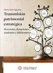 Transmisión patrimonial estratégica Herencias, donaciones, usufructo y fideicomisos