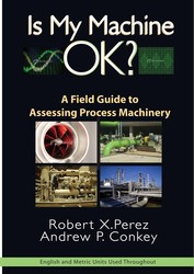 Is My Machine OK: A Field Guide to Assessing Process Machinery