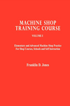 Machine Shop Training Course, Vol I