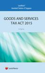 LexisNexis Annotated Statutes of Singapore: Goods and Services Tax Act