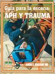 Guía para la escena: APH y trauma