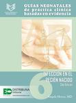 Guías neonatales de práctica clínica basadas en evidencia. Guía 6. Infección en el recién nacido. Segunda edición