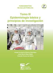 Fundamentos de salud pública - Tomo III Epidemiología básica y principios de investigación