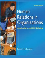 Cover image of Human Relations in Organizations: Applications and Skill Building