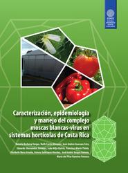 Caracterización y epidemiología y manejo del complejo moscas blancas-virus en sistemas hortícolas de Costa Rica