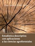 Estadística descriptiva con aplicaciones a las ciencias agroforestales