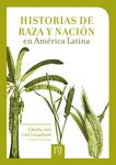 Historias de raza y nación en América Latina