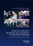 Punto de inflexión: decisiones que rescataron el futuro de Colombia