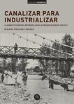 Canalizar para industrializar