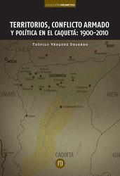 Territorios, conflicto armado y política en el  Caquetá: 1900-2010