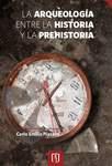 La arqueología entre la historia y la prehistoria