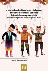 La internacionalización de la paz y de la guerra en Colombia durante los gobiernos de Andrés Pastrana y Álvaro Uribe