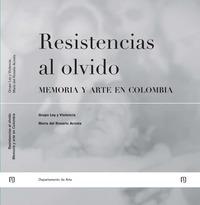 Resistencias al olvido: memoria y arte en Colombia