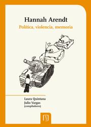 Hannah Arendt. Política, violencia, memoria