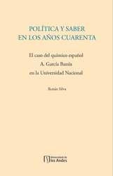 Política y saber en los años cuarenta. El caso del químico español A. García Banús en la Universidad Nacional