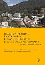Hacer universidad en Colombia: Los Andes (1997-2011). Entrevista a Carlos Angulo Galvis por María Alejandra Balcázar.