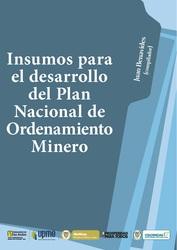Insumos para el desarrollo del Plan Nacional de Ordenamiento Minero