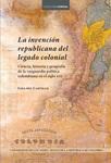 La invención republicana del legado colonial