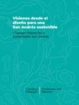 Visiones desde el diseño para una San Andrés sostenible= Design Visions for a Sustainable San Andrés