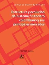 Estructura y evolución del sistema financiero colombiano y sus principales mercados