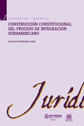 Construcción constitucional del proceso de integración suramericano