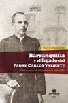 Barranquilla y el legado del Padre Carlos Valiente. Crónica de un urbanista visionario (1851-1937)